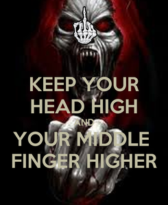 Poster: KEEP YOUR HEAD HIGH AND YOUR MIDDLE  FINGER HIGHER