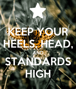 Poster: KEEP YOUR HEELS, HEAD, AND STANDARDS HIGH