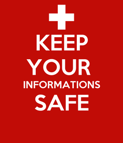 Poster: KEEP YOUR  INFORMATIONS SAFE