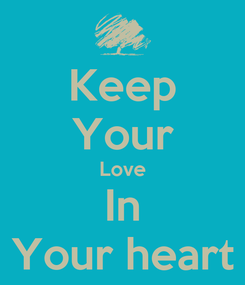 Poster: Keep Your Love In Your heart