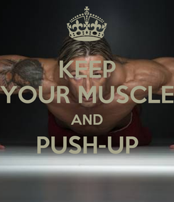 Poster: KEEP YOUR MUSCLE AND PUSH-UP