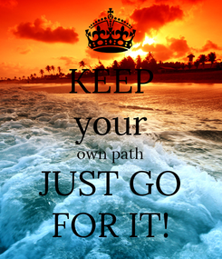 Poster: KEEP your own path JUST GO FOR IT!
