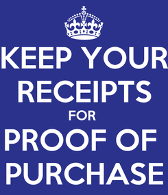 Poster: KEEP YOUR RECEIPTS FOR  PROOF OF  PURCHASE