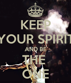 Poster: KEEP YOUR SPIRIT AND BE THE  ONE