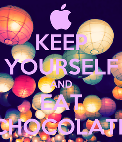 Poster: KEEP YOURSELF AND EAT CHOCOLATE