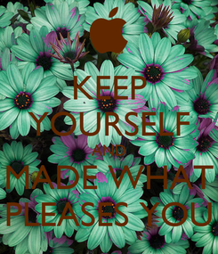 Poster: KEEP YOURSELF AND MADE WHAT PLEASES YOU