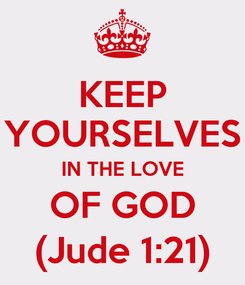 Poster: KEEP YOURSELVES IN THE LOVE OF GOD (Jude 1:21)