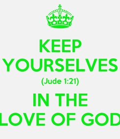 Poster: KEEP YOURSELVES (Jude 1:21) IN THE LOVE OF GOD