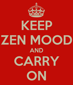 Poster: KEEP ZEN MOOD AND CARRY ON