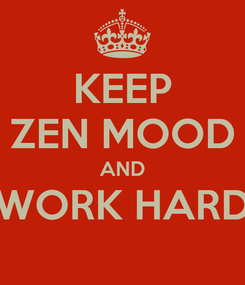 Poster: KEEP ZEN MOOD AND WORK HARD