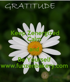 Poster: Keep Zenergized Calm  and  Be Yourself  www.funzenbakery.com