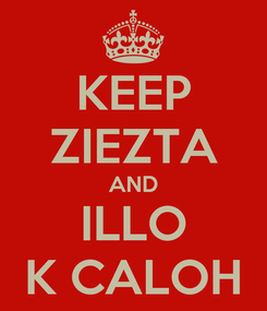 Poster: KEEP ZIEZTA AND ILLO K CALOH