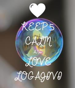 Poster: KEEP5 CALM AND LOVE LOGAJIVI