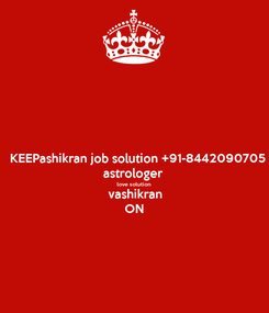 Poster: KEEPashikran job solution +91-8442090705 astrologer  love solution vashikran ON