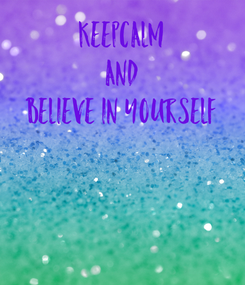 Poster: keepcalm and believe in yourself