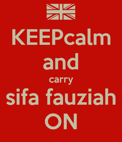 Poster: KEEPcalm and carry sifa fauziah ON