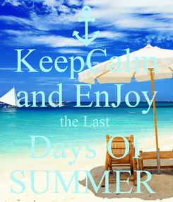 Poster: KeepCalm and EnJoy the Last  Days Of SUMMER