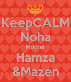 Poster: KeepCALM Noha Mother Hamza &Mazen