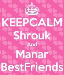 Poster: KEEPCALM Shrouk And Manar BestFriends