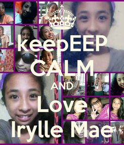 Poster: keepEEP CALM AND Love Irylle Mae