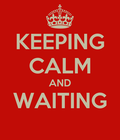 Poster: KEEPING CALM AND WAITING