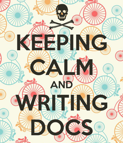 Poster: KEEPING CALM AND WRITING DOCS