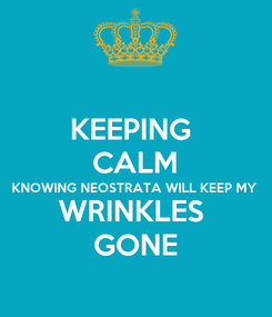 Poster: KEEPING  CALM KNOWING NEOSTRATA WILL KEEP MY  WRINKLES  GONE