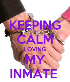 Poster: KEEPING CALM LOVING MY INMATE