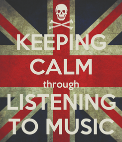Poster: KEEPING CALM through LISTENING TO MUSIC