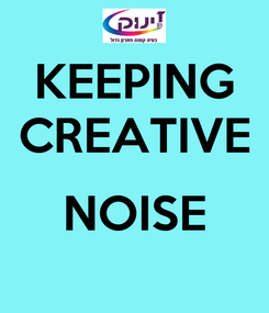 Poster: KEEPING CREATIVE  NOISE
