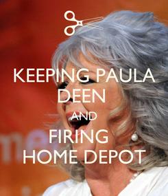 Poster: KEEPING PAULA DEEN  AND FIRING   HOME DEPOT