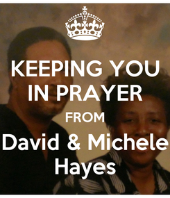 Poster: KEEPING YOU IN PRAYER FROM David & Michele Hayes