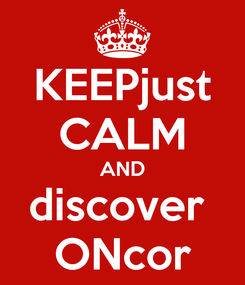Poster: KEEPjust CALM AND discover  ONcor