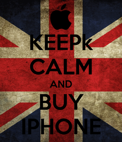 Poster: KEEPk CALM AND BUY IPHONE