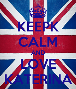 Poster: KEEPK CALM AND LOVE KATERINA