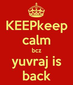 Poster: KEEPkeep calm bcz yuvraj is back
