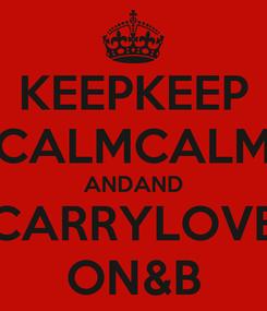Poster: KEEPKEEP CALMCALM ANDAND CARRYLOVE ON&B