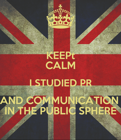 Poster: KEEPt CALM I STUDIED PR AND COMMUNICATION  IN THE PUBLIC SPHERE