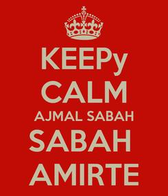Poster: KEEPy CALM AJMAL SABAH SABAH  AMIRTE