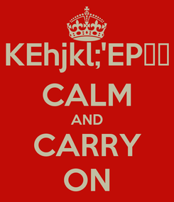 Poster: KEhjkl;'EPغش CALM AND CARRY ON