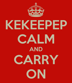 Poster: KEKEEPEP CALM AND CARRY ON