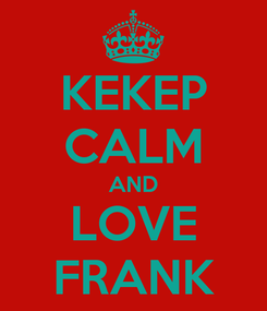 Poster: KEKEP CALM AND LOVE FRANK