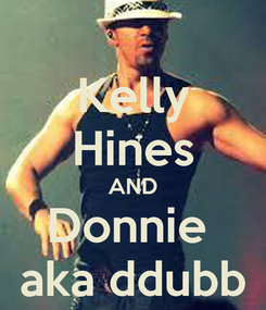 Poster: Kelly Hines AND Donnie  aka ddubb