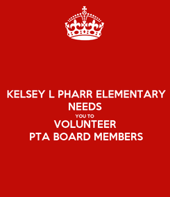 Poster: KELSEY L PHARR ELEMENTARY NEEDS YOU TO VOLUNTEER PTA BOARD MEMBERS