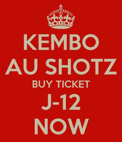 Poster: KEMBO AU SHOTZ BUY TICKET J-12 NOW