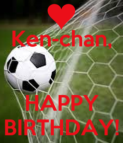 Poster: Ken-chan,   HAPPY BIRTHDAY!