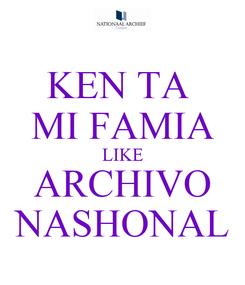 Poster: KEN TA  MI FAMIA LIKE ARCHIVO NASHONAL
