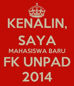 Poster: KENALIN, SAYA MAHASISWA BARU FK UNPAD 2014
