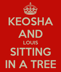 Poster: KEOSHA AND LOUIS SITTING IN A TREE