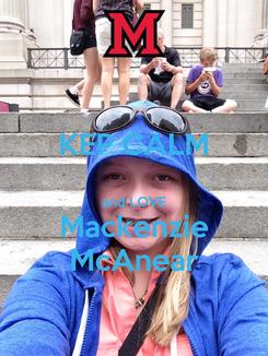 Poster: KEP CALM  and LOVE Mackenzie McAnear